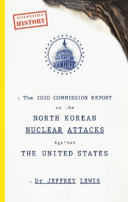 The 2020 Commission Report on the North Korean Attacks on The United States by Dr Jeffrey Lewis