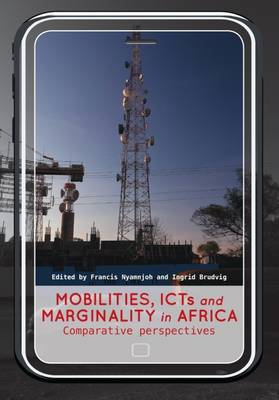 Mobilities, ICTs and marginality in Africa by Francis Nyamnjoh