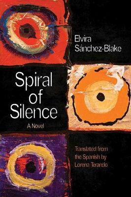 Spiral of Silence: A Novel by Elvira Sanchez-Blake