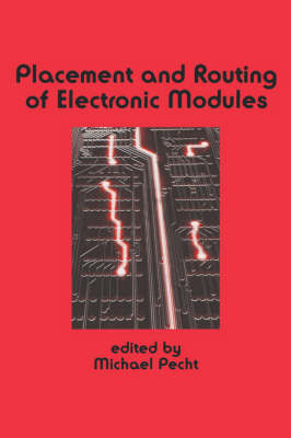 Placement and Routing of Electronic Modules by Michael Pecht