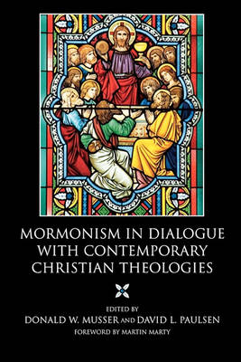 Mormonism in Dialogue with Contemporary Christian Theologies by Donald W. Musser