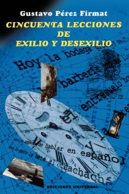 Cincuenta Lecciones de Exilio y Desexilio by Gustavo Perez Firmat