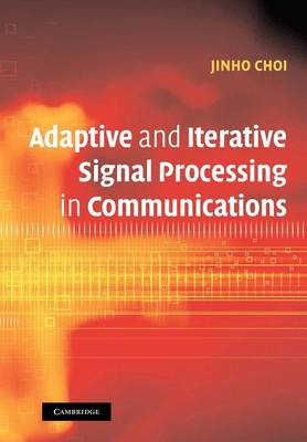 Adaptive and Iterative Signal Processing in Communications by Jinho Choi
