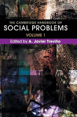 The Cambridge Handbook of Social Problems  : Volume 1 by A. Javier Trevino