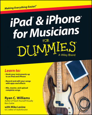Ipad & Iphone for Musicians for Dummies by Ryan C. Williams