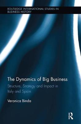The The Dynamics of Big Business: Structure, Strategy, and Impact in Italy and Spain by Veronica Binda