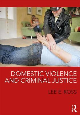 Domestic Violence and Criminal Justice by Lee E. Ross