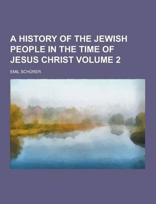 History of the Jewish People in the Time of Jesus Christ Volume 2 by Emil Schurer