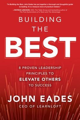 Building the Best: 8 Proven Leadership Principles to Elevate Others to Success book