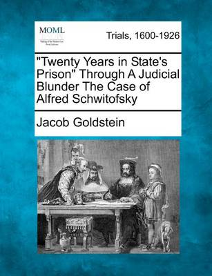 """""""Twenty Years in State's Prison"""" Through a Judicial Blunder the Case of Alfred Schwitofsky by Reverand Jacob Goldstein"""