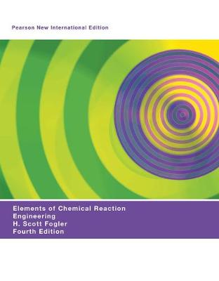 Elements of Chemical Reaction Engineering: Pearson New International Edition by H. Scott Fogler