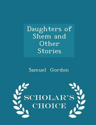 Daughters of Shem and Other Stories - Scholar's Choice Edition by Samuel Gordon