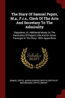 Diary of Samuel Pepys, M.A., F.R.S., Clerk of the Acts and Secretary to the Admirality by Samuel Pepys
