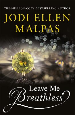 Leave Me Breathless: The irresistible new summer romance from the Sunday Times bestseller by Jodi Ellen Malpas