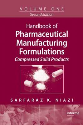 Handbook of Pharmaceutical Manufacturing Formulations Compressed Solid Products Volume 1 by Sarfaraz K. Niazi