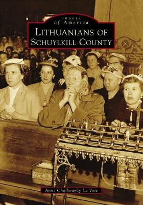 Lithuanians of Schuylkill County by Anne Chaikowsky La Voie