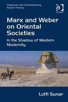 Marx and Weber on Oriental Societies by Lutfi Sunar
