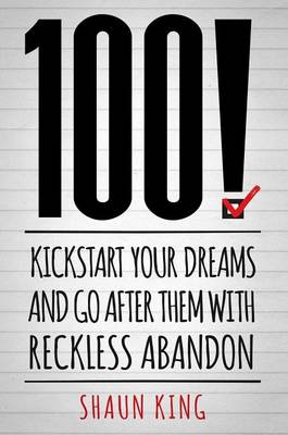 Power of 100!: Kickstart Your Dreams, Build Momentum, and Discover Unlimited Possibility by Shaun King