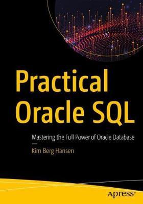Practical Oracle SQL: Mastering the Full Power of Oracle Database by Kim Berg Hansen
