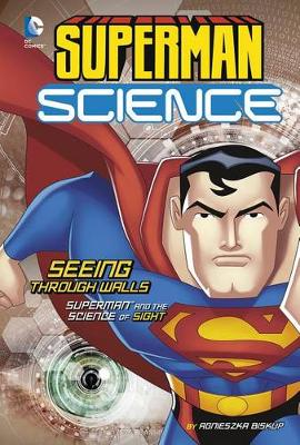 Superman Science: Seeing Through Walls: Superman and the Science of Sight by Agnieszka Biskup