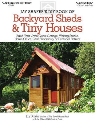 Jay Shafer's DIY Book of Backyard Sheds and Tiny Houses by Jay Shafer