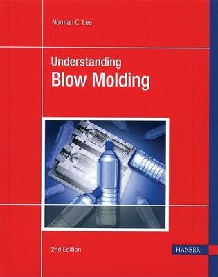 Understanding Blow Molding 2e by Norman C Lee