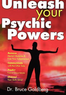 Unleash Your Psychic Powers by Bruce Goldberg
