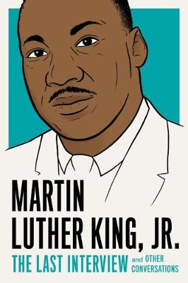 Martin Luther King, Jr.: The Last Interview by Martin Luther King