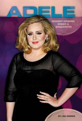 Adele: Grammy-Winning Singer & Songwriter by Lisa Owings