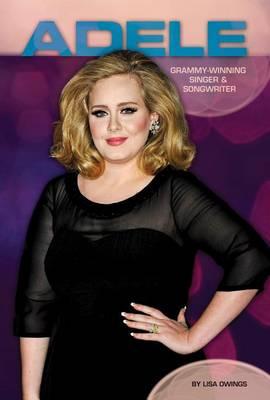 Adele: Grammy-Winning Singer & Songwriter by Lisa Owings