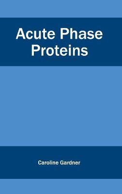 Acute Phase Proteins by Caroline Gardner