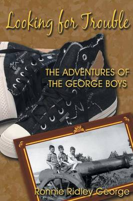 Looking for Trouble: The Adventures of the George Boys by Ronnie Ridley George