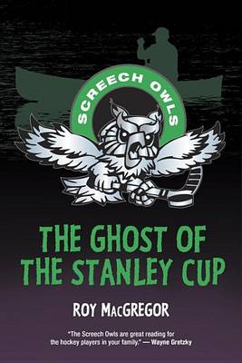 The Ghost of the Stanley Cup by Journalist Roy MacGregor