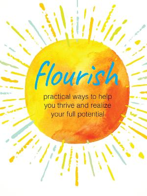 Flourish: Practical Ways to Help You Thrive and Realize Your Full Potential book