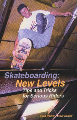 Skateboarding: New Levels by Doug Werner
