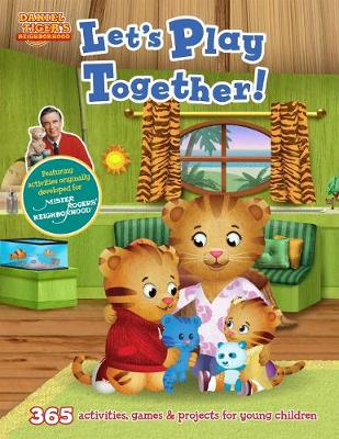Daniel Tiger's Neighborhood: Let's Play Together!: 365 activities, games and projects for young children and their parents by Media Lab Books