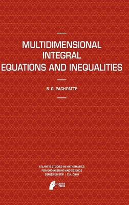 Multidimensional Integral Equations and Inequalities by B. G. Pachpatte
