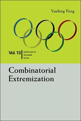 Combinatorial Extremization: In Mathematical Olympiad And Competitions by Yuefeng Feng