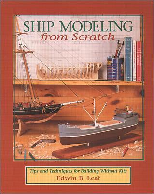 Ship Modeling from Scratch by Edwin B. Leaf