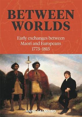 Between Worlds by Anne Salmond