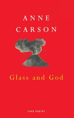 Glass And God by Anne Carson