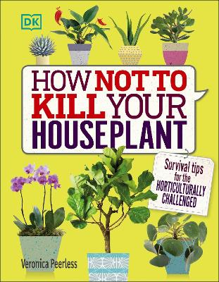 How Not to Kill Your Houseplant by Veronica Peerless