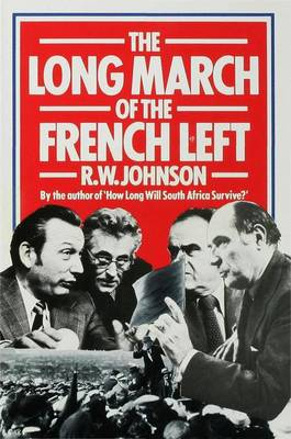 Long March of the French Left by R. W. Johnson