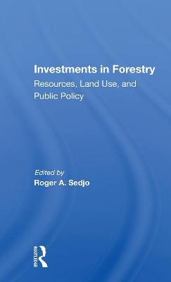 Investments In Forestry: Resources, Land Use, And Public Policy by Roger A. Sedjo