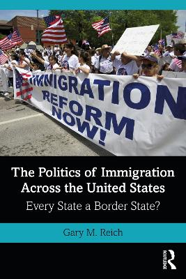 The Politics of Immigration Across the United States: Every State a Border State? by Gary M. Reich