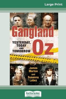 Gangland Oz: Yesterday, Today and Tomorrow (16pt Large Print Edition) by James Morton