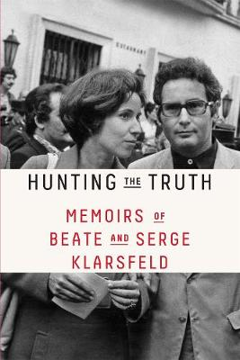 Hunting the Truth: Memoirs of Beate and Serge Klarsfeld by Beate Klarsfeld