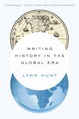 Writing History in the Global Era by Lynn Hunt