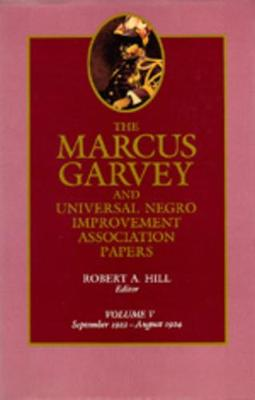 The Marcus Garvey and Universal Negro Improvement Association Papers The Marcus Garvey and Universal Negro Improvement Association Papers, Vol. V September 1922-August 1924 v. 5 by Marcus Garvey
