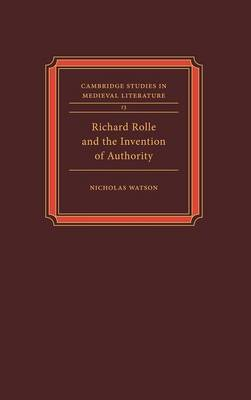 Richard Rolle and the Invention of Authority by Nicholas Watson